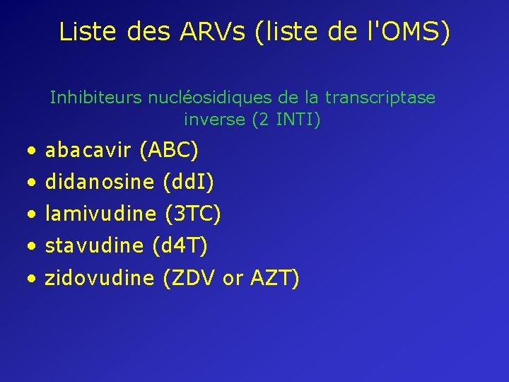 Liste des ARVs (liste de l'OMS) Inhibiteurs nucléosidiques de la transcriptase inverse (2 INTI)