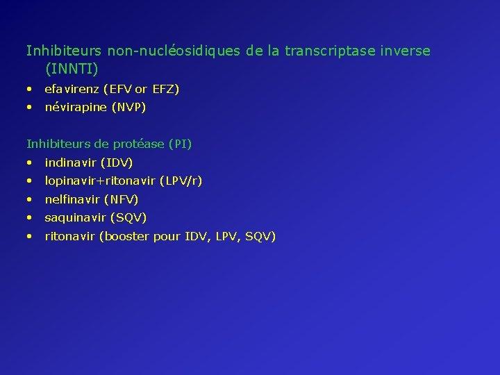 Inhibiteurs non-nucléosidiques de la transcriptase inverse (INNTI) • efavirenz (EFV or EFZ) • névirapine