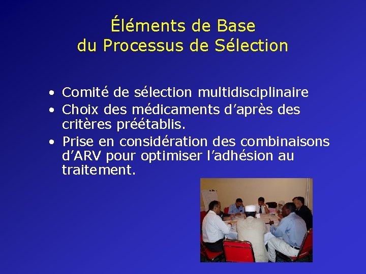 Éléments de Base du Processus de Sélection • Comité de sélection multidisciplinaire • Choix
