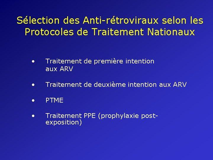 Sélection des Anti-rétroviraux selon les Protocoles de Traitement Nationaux • Traitement de première intention