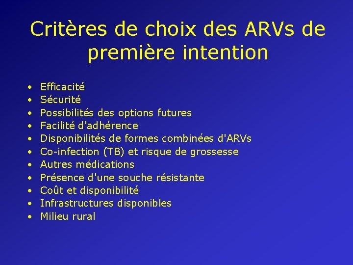 Critères de choix des ARVs de première intention • • • Efficacité Sécurité Possibilités