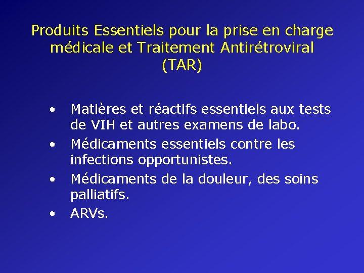 Produits Essentiels pour la prise en charge médicale et Traitement Antirétroviral (TAR) • •