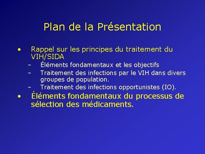 Plan de la Présentation • Rappel sur les principes du traitement du VIH/SIDA –