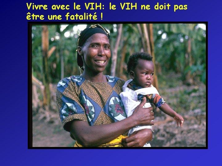 Vivre avec le VIH: le VIH ne doit pas être une fatalité !