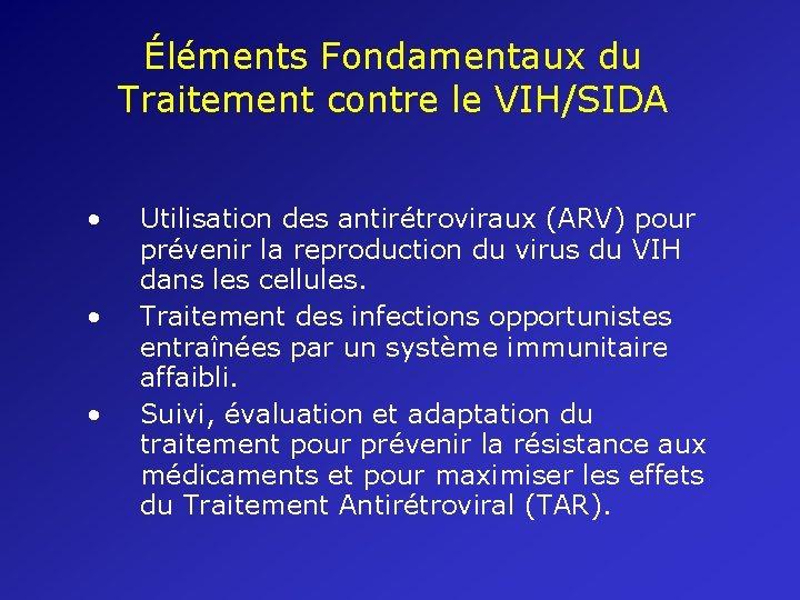 Éléments Fondamentaux du Traitement contre le VIH/SIDA • • • Utilisation des antirétroviraux (ARV)