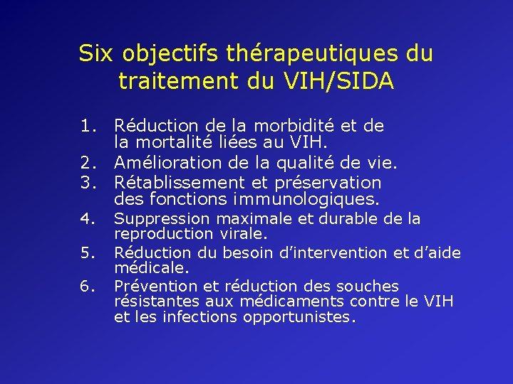Six objectifs thérapeutiques du traitement du VIH/SIDA 1. Réduction de la morbidité et de
