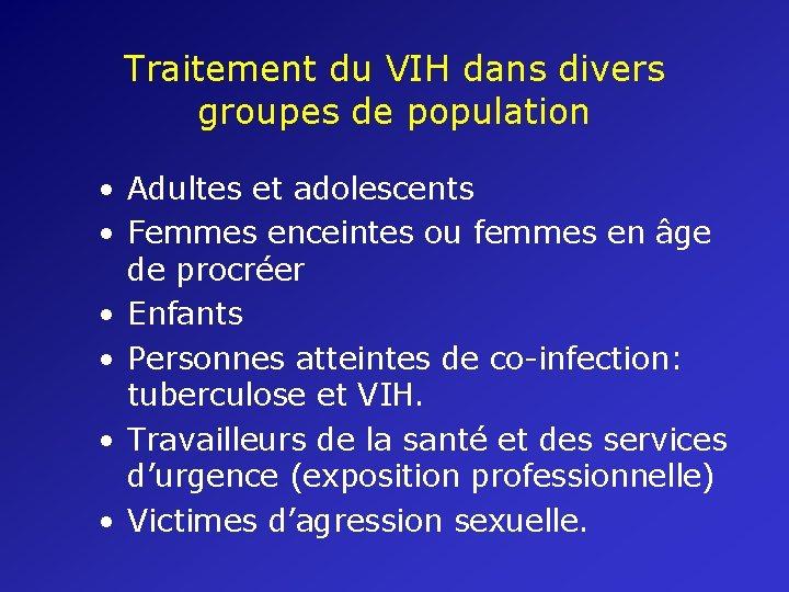 Traitement du VIH dans divers groupes de population • Adultes et adolescents • Femmes