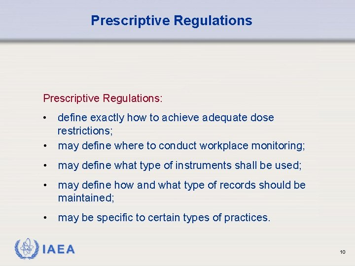 Prescriptive Regulations: • define exactly how to achieve adequate dose restrictions; • may define