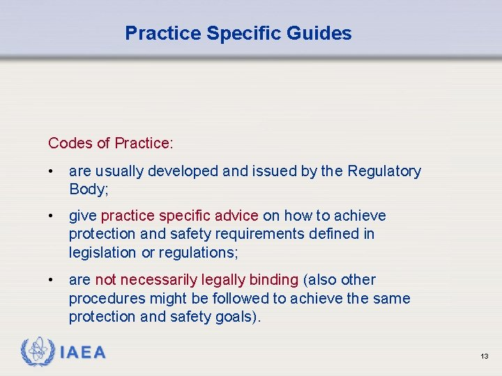 Practice Specific Guides Codes of Practice: • are usually developed and issued by the