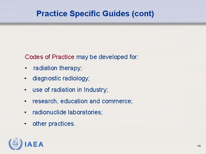 Practice Specific Guides (cont) Codes of Practice may be developed for: • radiation therapy;