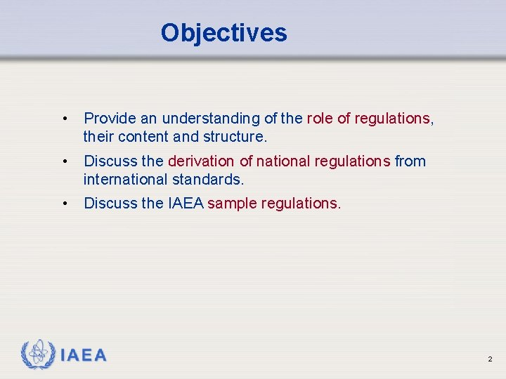 Objectives • Provide an understanding of the role of regulations, their content and structure.