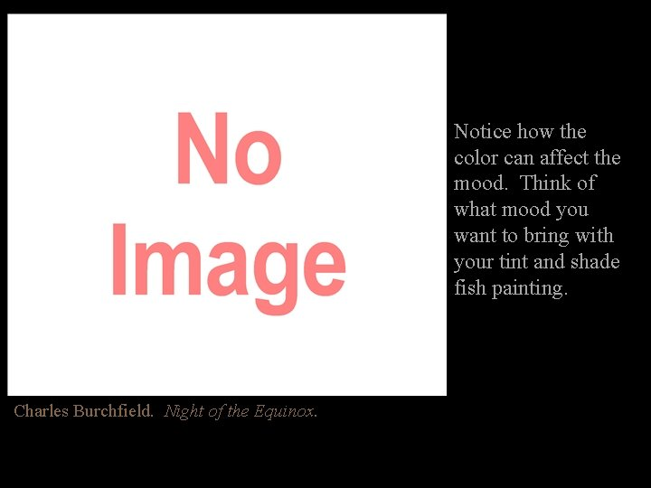 Notice how the color can affect the mood. Think of what mood you want