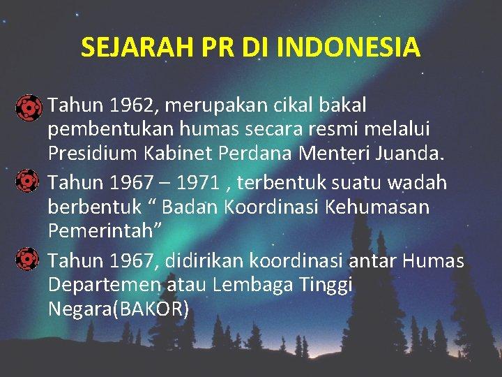 SEJARAH PR DI INDONESIA Tahun 1962, merupakan cikal bakal pembentukan humas secara resmi melalui