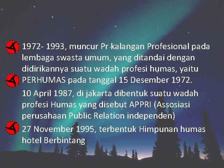 1972 - 1993, muncur Pr kalangan Profesional pada lembaga swasta umum, yang ditandai dengan