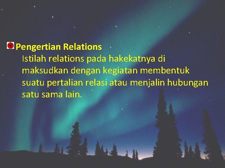 Pengertian Relations Istilah relations pada hakekatnya di maksudkan dengan kegiatan membentuk suatu pertalian