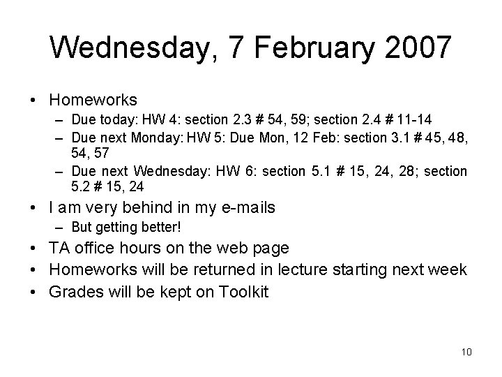 Wednesday, 7 February 2007 • Homeworks – Due today: HW 4: section 2. 3