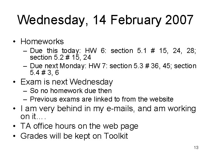 Wednesday, 14 February 2007 • Homeworks – Due this today: HW 6: section 5.