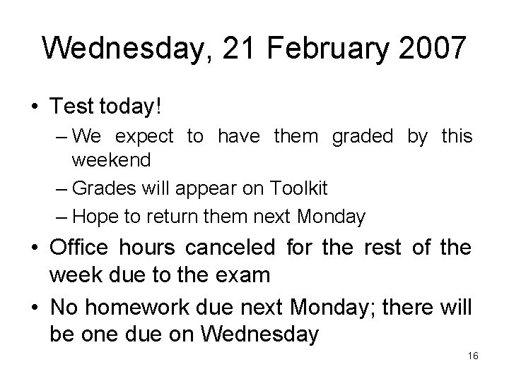 Wednesday, 21 February 2007 • Test today! – We expect to have them graded