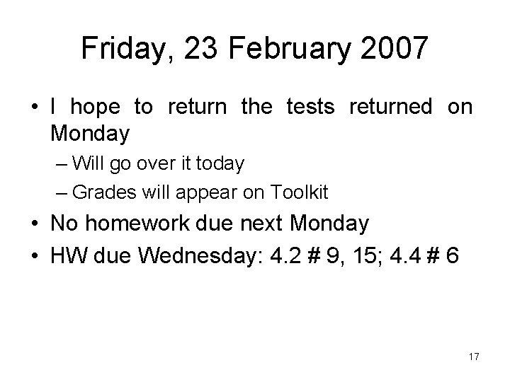 Friday, 23 February 2007 • I hope to return the tests returned on Monday