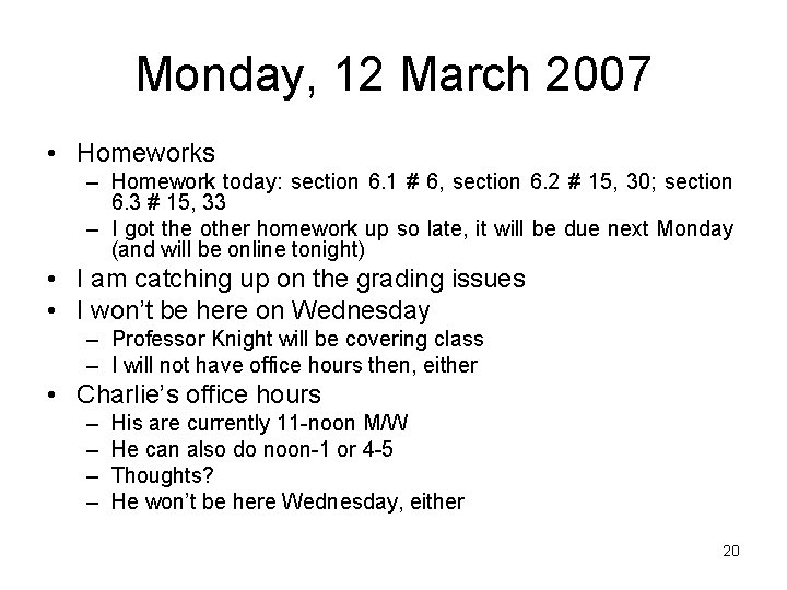 Monday, 12 March 2007 • Homeworks – Homework today: section 6. 1 # 6,