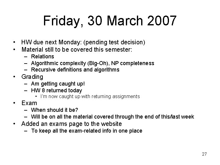 Friday, 30 March 2007 • HW due next Monday: (pending test decision) • Material
