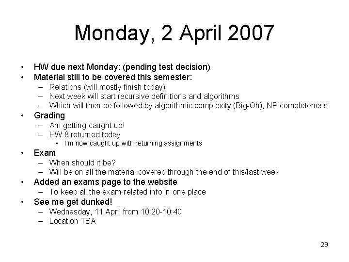 Monday, 2 April 2007 • • HW due next Monday: (pending test decision) Material