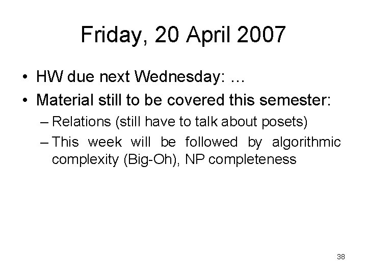 Friday, 20 April 2007 • HW due next Wednesday: … • Material still to