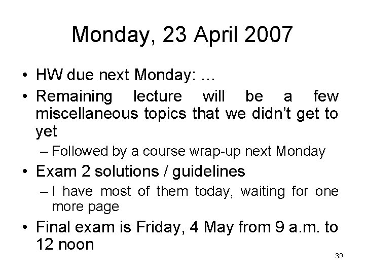 Monday, 23 April 2007 • HW due next Monday: … • Remaining lecture will