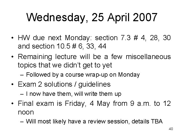 Wednesday, 25 April 2007 • HW due next Monday: section 7. 3 # 4,