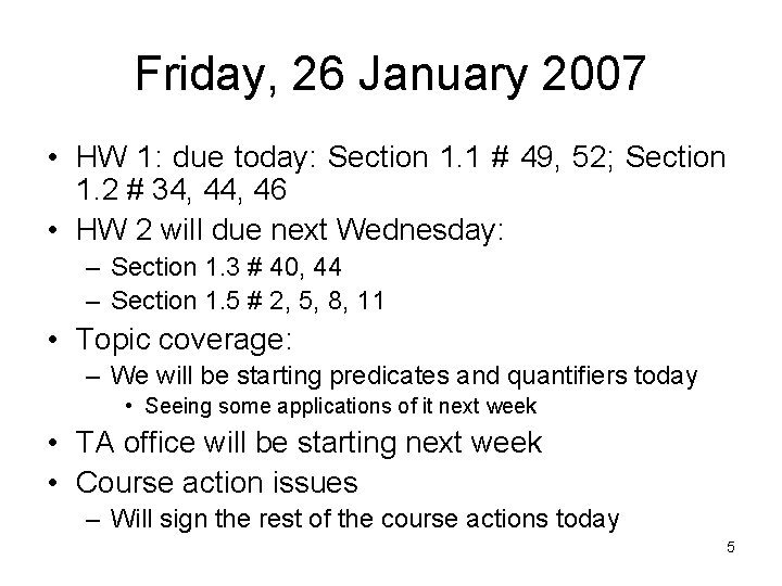 Friday, 26 January 2007 • HW 1: due today: Section 1. 1 # 49,