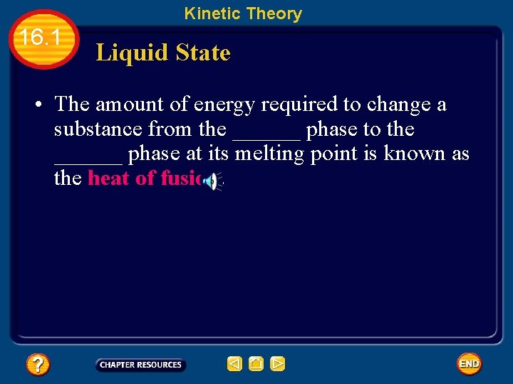 Kinetic Theory 16. 1 Liquid State • The amount of energy required to change