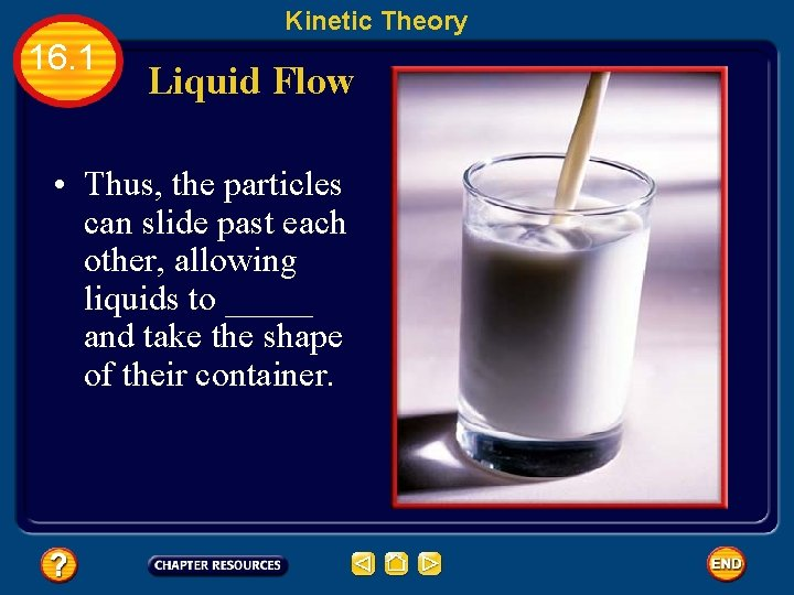 Kinetic Theory 16. 1 Liquid Flow • Thus, the particles can slide past each