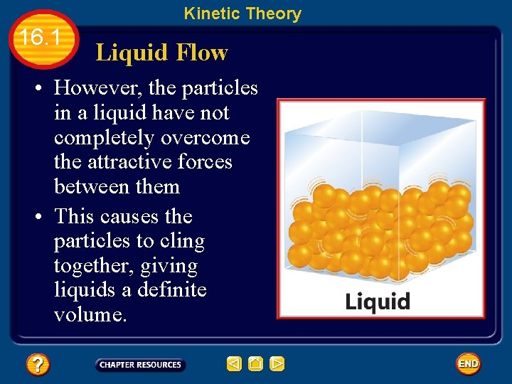 Kinetic Theory 16. 1 Liquid Flow • However, the particles in a liquid have