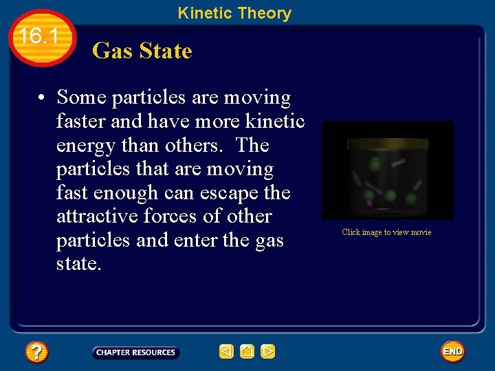 Kinetic Theory 16. 1 Gas State • Some particles are moving faster and have