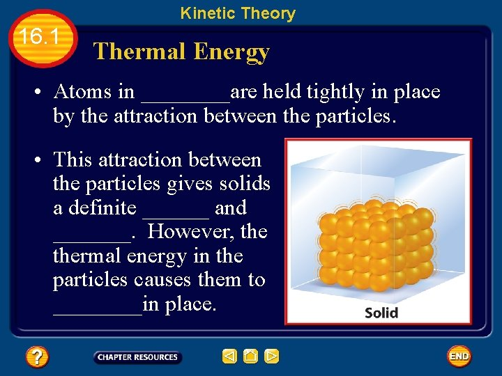 Kinetic Theory 16. 1 Thermal Energy • Atoms in ____are held tightly in place