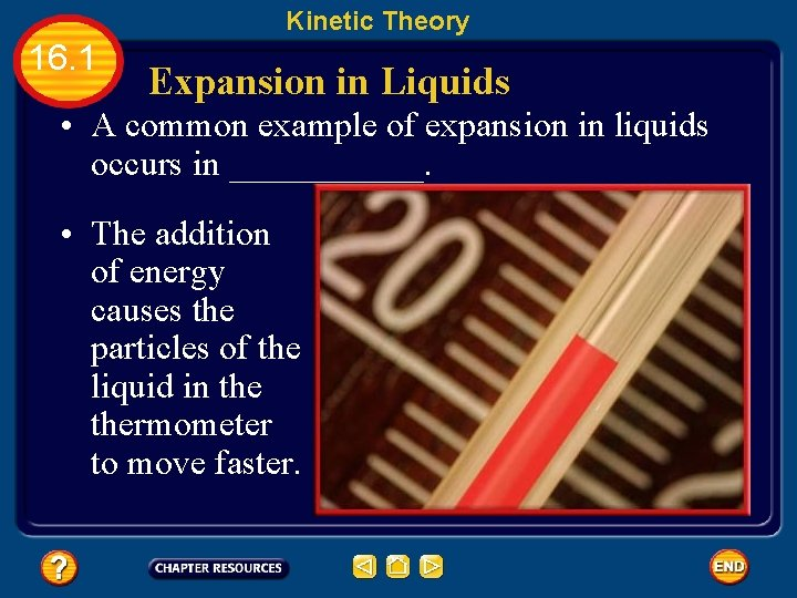 Kinetic Theory 16. 1 Expansion in Liquids • A common example of expansion in