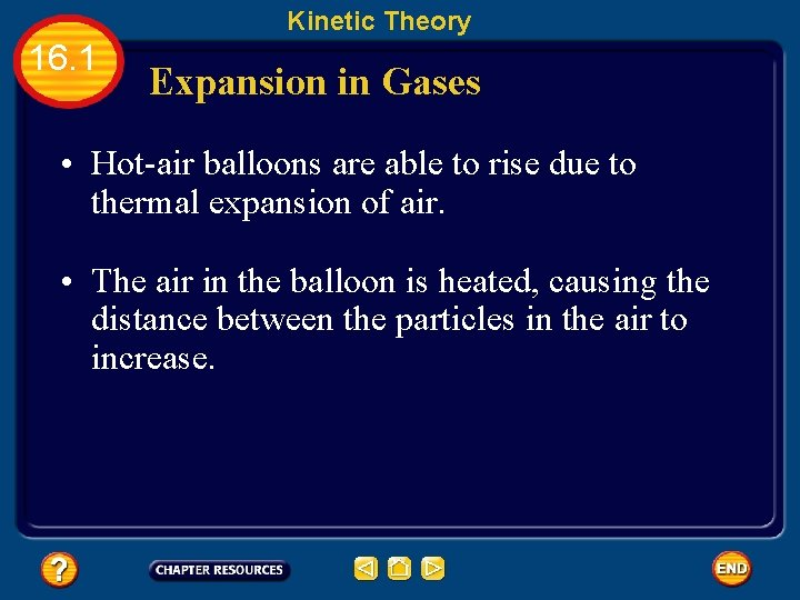 Kinetic Theory 16. 1 Expansion in Gases • Hot-air balloons are able to rise