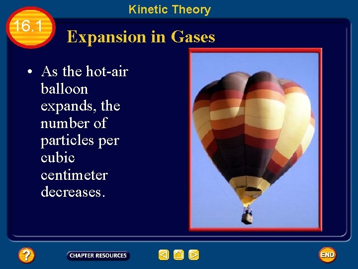 Kinetic Theory 16. 1 Expansion in Gases • As the hot-air balloon expands, the