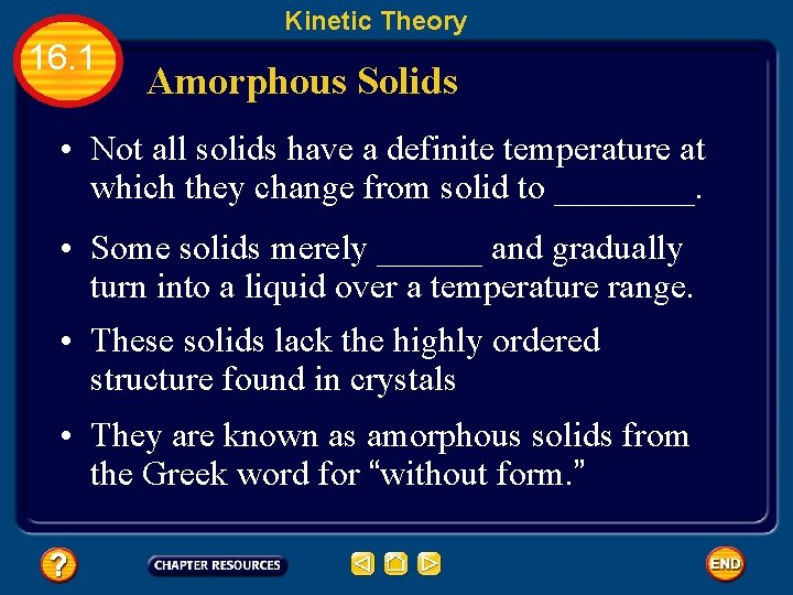 Kinetic Theory 16. 1 Amorphous Solids • Not all solids have a definite temperature