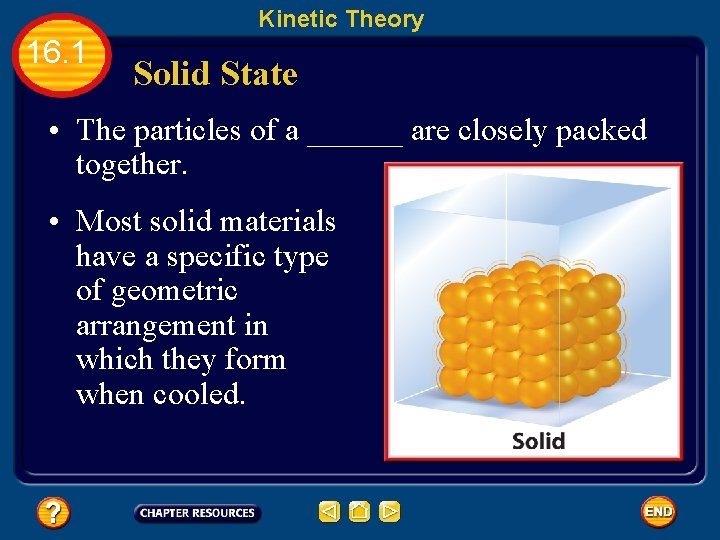 Kinetic Theory 16. 1 Solid State • The particles of a ______ are closely