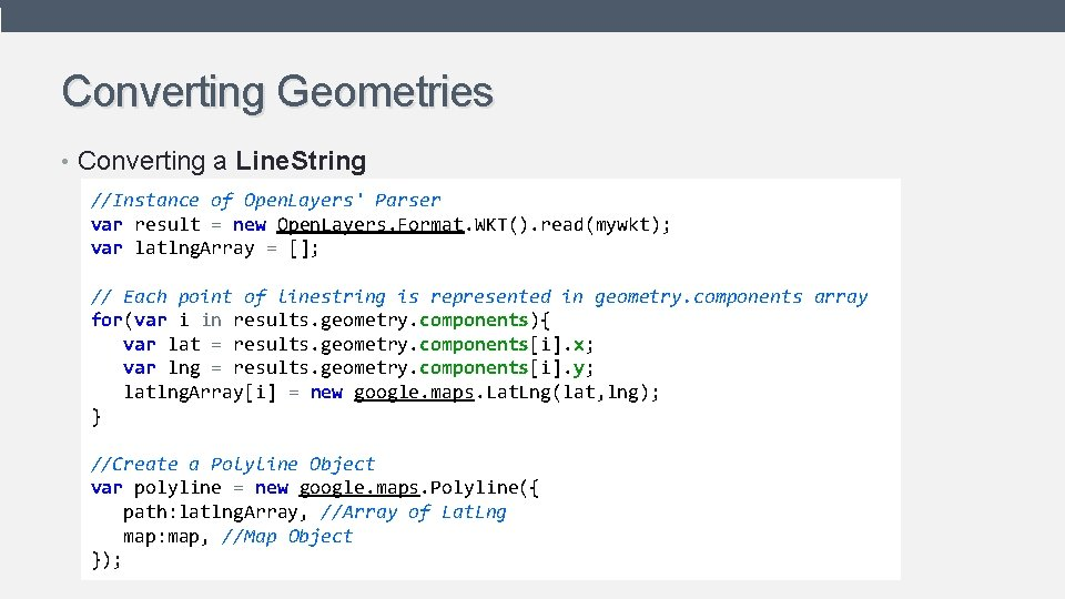Converting Geometries • Converting a Line. String //Instance of Open. Layers' Parser var result