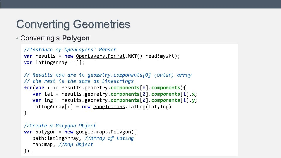 Converting Geometries • Converting a Polygon //Instance of Open. Layers' Parser var results =