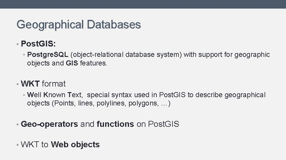 Geographical Databases • Post. GIS: • Postgre. SQL (object-relational database system) with support for