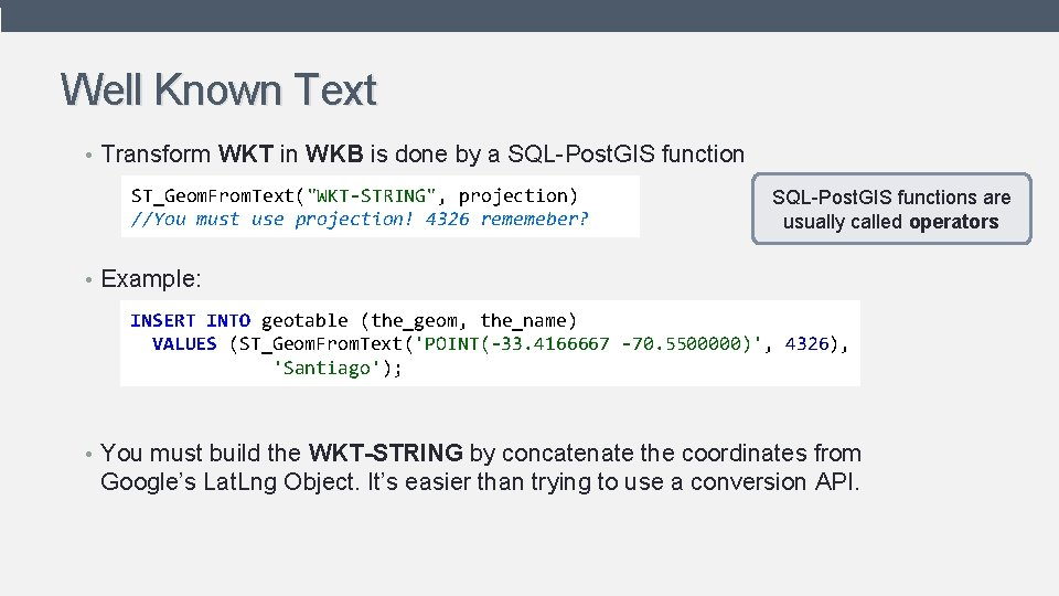 Well Known Text • Transform WKT in WKB is done by a SQL-Post. GIS
