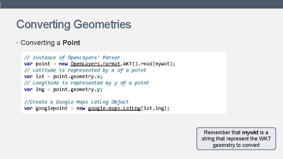 Converting Geometries • Converting a Point // Instance of Open. Layers' Parser var point