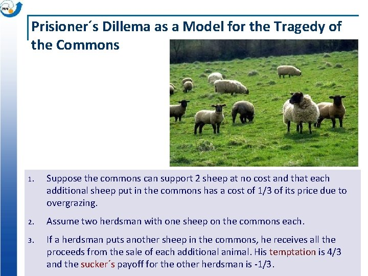 Prisioner´s Dillema as a Model for the Tragedy of the Commons 1. Suppose the