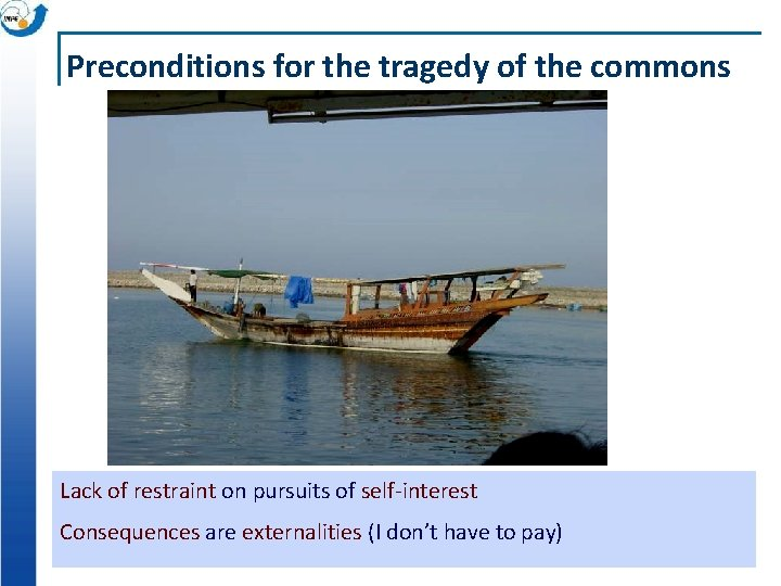 Preconditions for the tragedy of the commons Lack of restraint on pursuits of self-interest