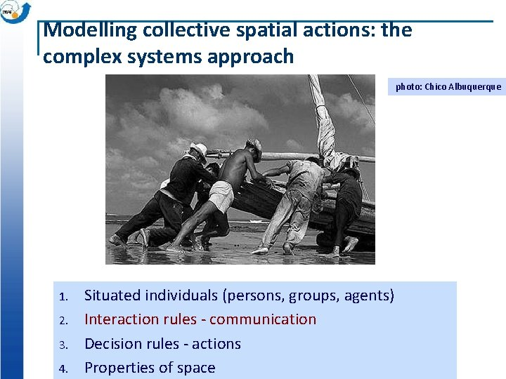 Modelling collective spatial actions: the complex systems approach photo: Chico Albuquerque 1. 2. 3.