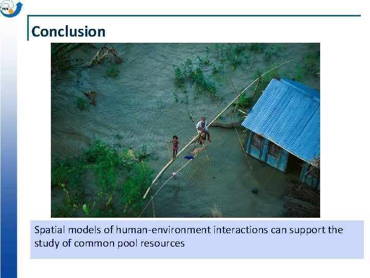 Conclusion Spatial models of human-environment interactions can support the study of common pool resources