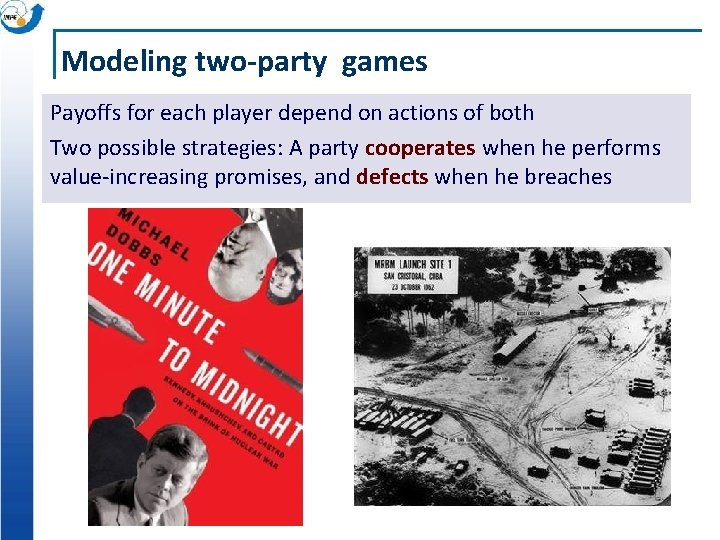 Modeling two-party games Payoffs for each player depend on actions of both Two possible